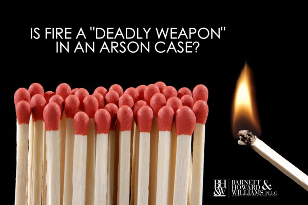 Fire as Deadly Weapon in Arson Case