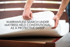 Warrantless Search Mattress Protective Sweep Texas