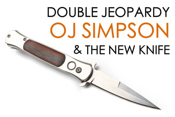 OJ Simpson Knife Double Jeopardy