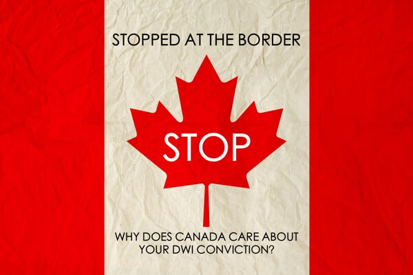 Stopped at Canada border for DWI conviction