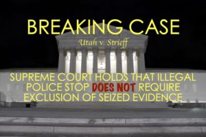 Utah v. Strieff Illegal Police Conduct