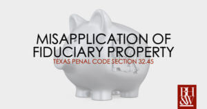 Misapplication of Fiduciary Property Texas 32.45
